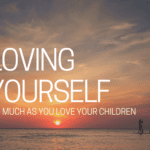 Self-Care Sunday: Loving Yourself as Much as Your Children