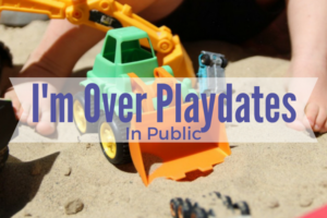 I'm Over Playdates