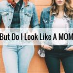 """""""But do I look like a MOM?"""""""
