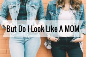 But Do I Look Like A MOM