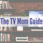 The TV Mom Guide: 2017 Edition