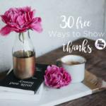 Thirty {FREE} Ways to Show Thanks