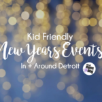 Kid Friendly New Years Events In + Around Detroit