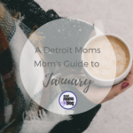 A Detroit Moms Guide to January