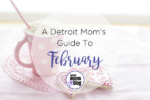 A Detroit Mom's Guide To May