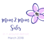 March Mom 2 Mom Sales {In + Around Detroit}