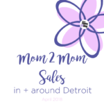 April Mom 2 Mom Sales {In + Around Detroit}