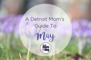 A Detroit Mom's Guide To May (1)