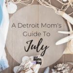 A Detroit Moms Guide to {July}