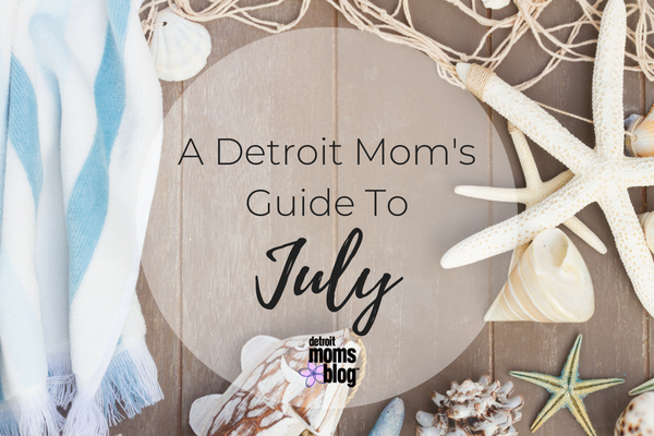 A Detroit Mom's Guide To July