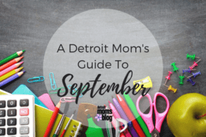 A Detroit Mom's Guide To September